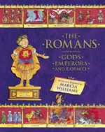 The Romans : Gods, Emperors and Dormice - Marcia Williams