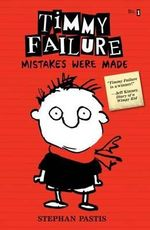 Mistakes Were Made  : Timmy Failure Series : Book 1 - Stephan Pastis