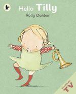 Hello Tilly : Midi Edition - Polly Dunbar