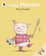 Happy Hector : Midi Edition - Polly Dunbar