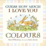Guess How Much I Love You : Colours - Sam McBratney