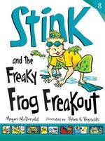 Stink and the Freaky Frog Freakout : Book 8 - Megan McDonald