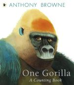 One Gorilla : A Counting Book - Anthony Browne