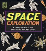 Space Exploration : A Three-Dimensional Expanding Pocket Guide - John Holcroft