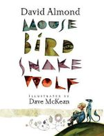 Mouse Bird Snake Wolf - David Almond