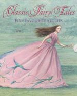 Classic Fairy Tales : Five Favourite Stories - Hans Christian Andersen