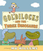 Goldilocks and the Three Dinosaurs - Mo Willems