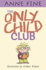The Only Child Club - Anne Fine