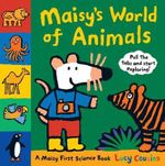 Maisy's World of Animals : A Maisy First Science Book - Lucy Cousins