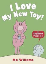 I Love My New Toy! - Mo Willems