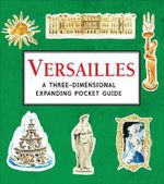 Versailles : A Three-Dimensional Expanding Pocket Guide - Nina Cosford