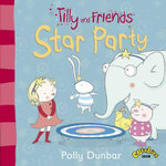 Tilly and Friends : Star Party - Polly Dunbar