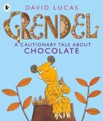 Grendel : A Cautionary Tale About Chocolate - David Lucas