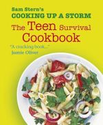 Cooking Up a Storm : The Teen Survival Cookbook - Sam Stern