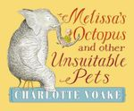 Melissa's Octopus and Other Unsuitable Pets - Charlotte Voake