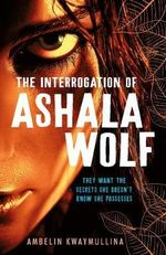The Interrogation of Ashala Wolf : The interrogation of Ashala Wolf - Ambelin Kwaymullina