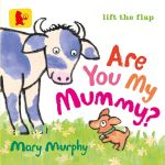 Are You My Mummy? - Mary Murphy