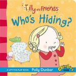 Tilly and Friends : Who's Hiding? - Polly Dunbar