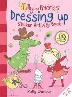 Tilly and Friends : Dressing Up Sticker Activity Book - Polly Dunbar