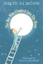 The Boy Who Climbed into the Moon - David Almond