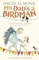 My Dad's a Birdman - David Almond