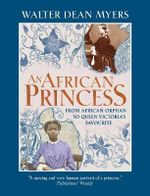 An African Princess : From African Orphan to Queen Victoria's Favourite - Walter Dean Myers