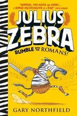 Julius Zebra : Rumble with the Romans! - Gary Northfield