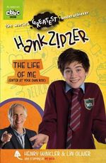 The Life of Me (Enter at Your Own Risk) : Hank Zipzer : Book 14 - Henry Winkler