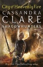 City of Heavenly Fire  : Mortal Instruments : Book 6 - Cassandra Clare