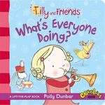 Tilly and Friends : What's Everyone Doing? - Polly Dunbar
