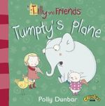 Tilly and Friends : Tumpty's Plane - Polly Dunbar
