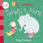 Tumpty's Plane : Tilly and Friends - Polly Dunbar