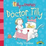 Tilly and Friends : Doctor Tilly - Polly Dunbar