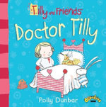 Doctor Tilly : Tilly and Friends - Polly Dunbar