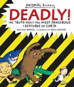 Deadly! : The Truth About the Most Dangerous Creatures on Earth - Nicola Davies