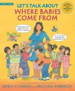 Let's Talk About Where Babies Come from : A Book About Eggs, Sperm, Birth, Babies, and Families - Robie H. Harris