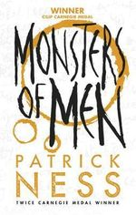 Monsters of Men : Chaos Walking Series : Book 3 - Patrick Ness