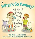 What's So Yummy? : All About Eating Well and Feeling Good - Robie H. Harris