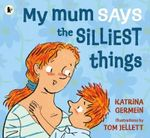 My Mum Says the Silliest Things - Katrina Germein