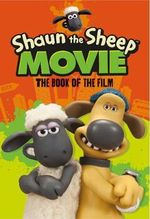 Shaun the Sheep Movie : The Book of the Film - Martin Howard