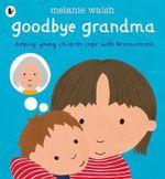 Goodbye Grandma - Melanie Walsh