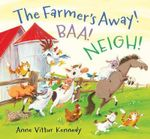 The Farmer's Away! Baa! Neigh! - Anne Vittur Kennedy