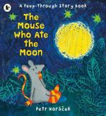 The Mouse Who Ate the Moon - Petr Horacek