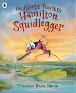 The Almost Fearless Hamilton Squidlegger - Timothy Basil Ering