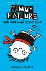 Timmy Failure : Now Look What You've Done - Stephan Pastis