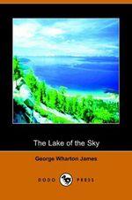 The Lake of the Sky - George Wharton James