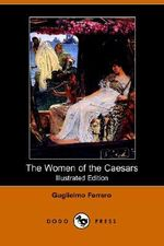 The Women of the Caesars - Guglielmo Ferrero