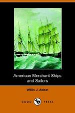 American Merchant Ships and Sailors - Willis J Abbot