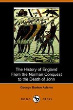 The History of England from the Norman Conquest to the Death of John (1066-1216) - George Burton Adams