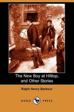 The New Boy at Hilltop, and Other Stories (Dodo Press) - Ralph Henry Barbour